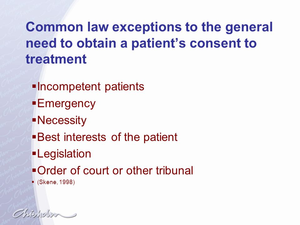 Common law exceptions to the general need to obtain a patient's consent to treatment