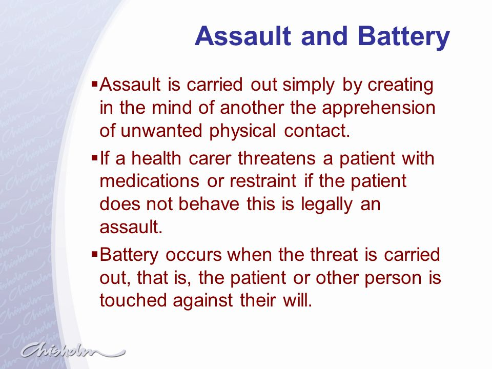 Assault and Battery Assault is carried out simply by creating in the mind of another the apprehension of unwanted physical contact.