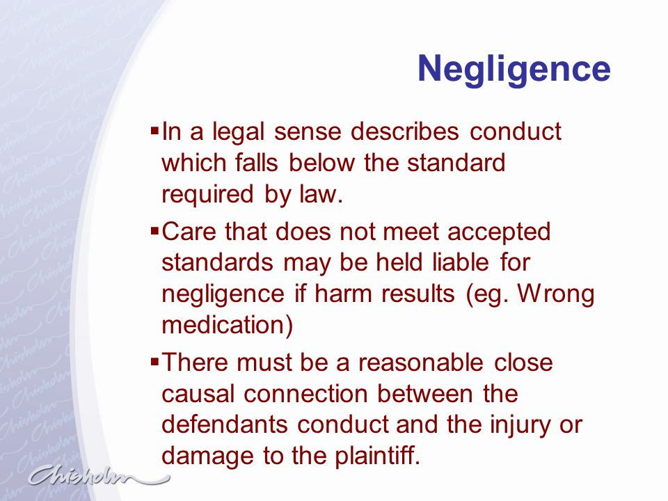Negligence In a legal sense describes conduct which falls below the standard required by law.