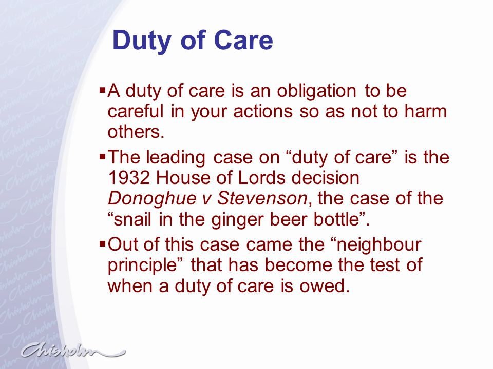 Duty of Care A duty of care is an obligation to be careful in your actions so as not to harm others.