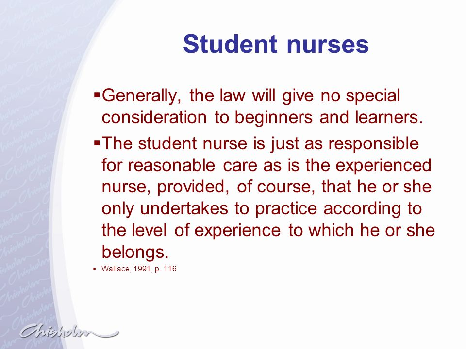 Student nurses Generally, the law will give no special consideration to beginners and learners.