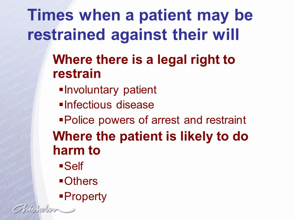 Times when a patient may be restrained against their will