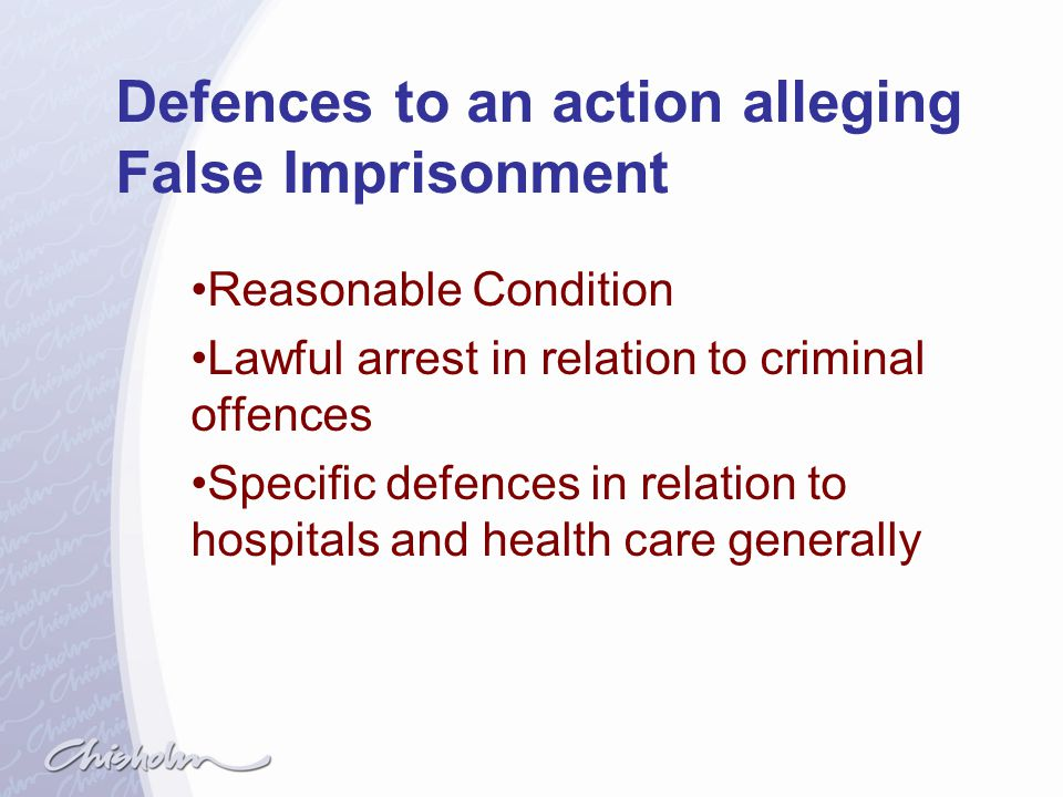 Defences to an action alleging False Imprisonment