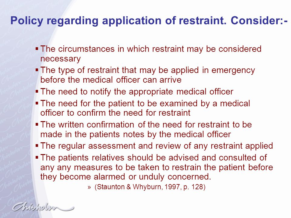 Policy regarding application of restraint. Consider:-