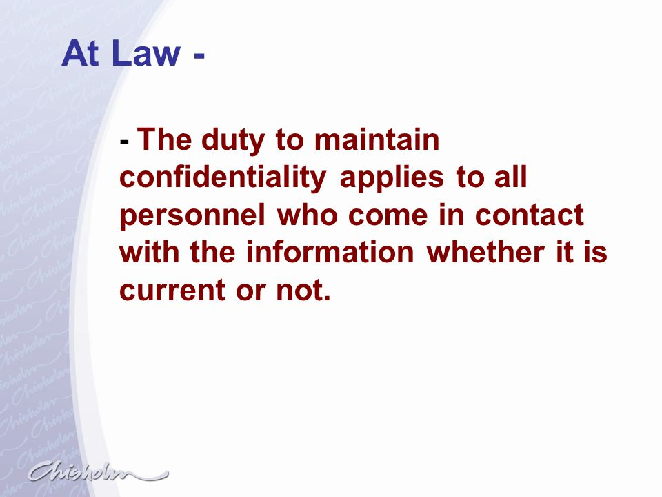 At Law - - The duty to maintain confidentiality applies to all personnel who come in contact with the information whether it is current or not.
