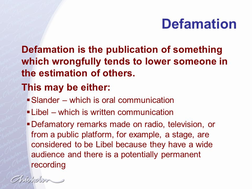 Defamation Defamation is the publication of something which wrongfully tends to lower someone in the estimation of others.