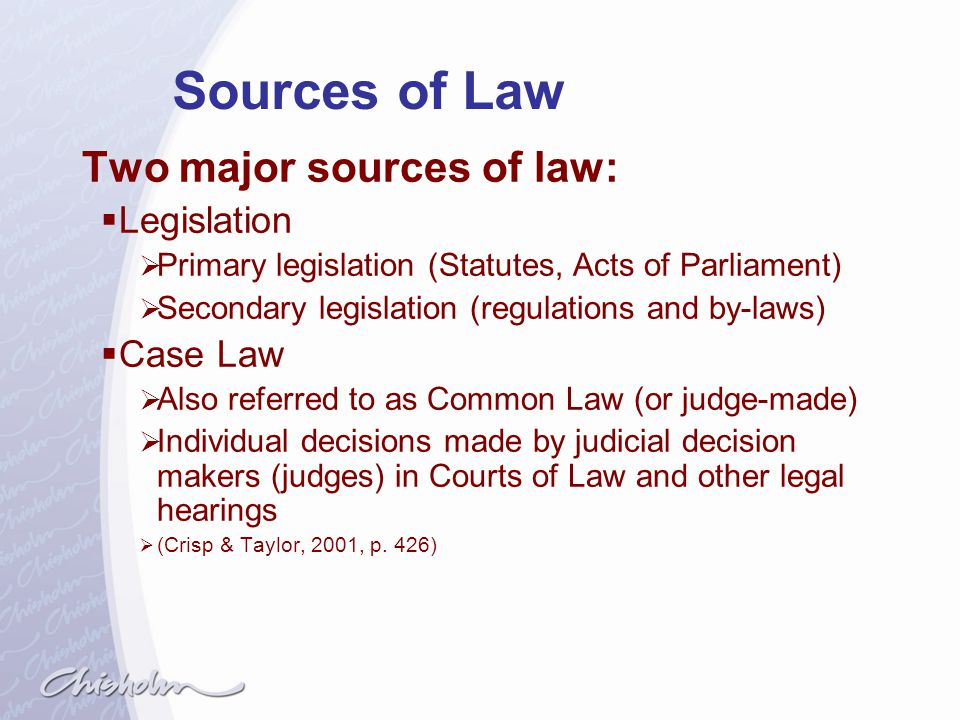 Sources of Law Two major sources of law: Legislation Case Law