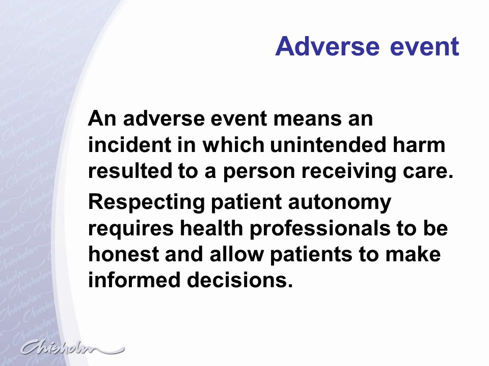 Adverse event An adverse event means an incident in which unintended harm resulted to a person receiving care.