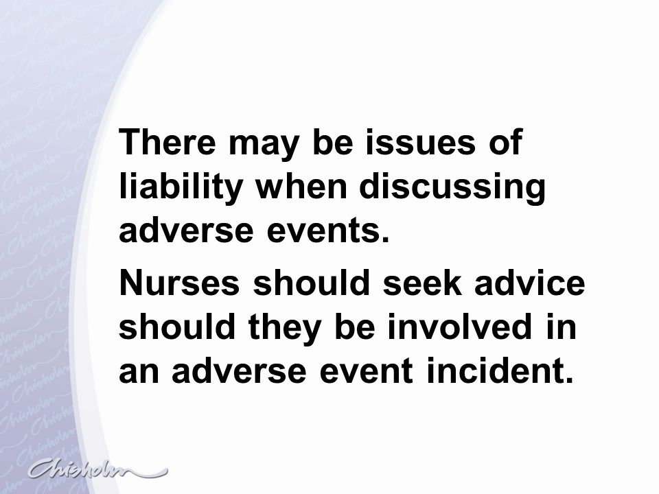 There may be issues of liability when discussing adverse events.