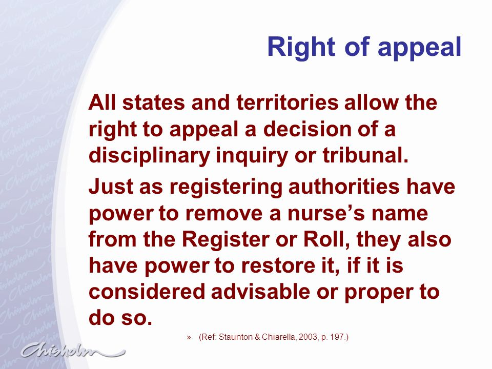 Right of appeal All states and territories allow the right to appeal a decision of a disciplinary inquiry or tribunal.