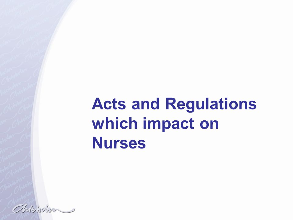 Acts and Regulations which impact on Nurses