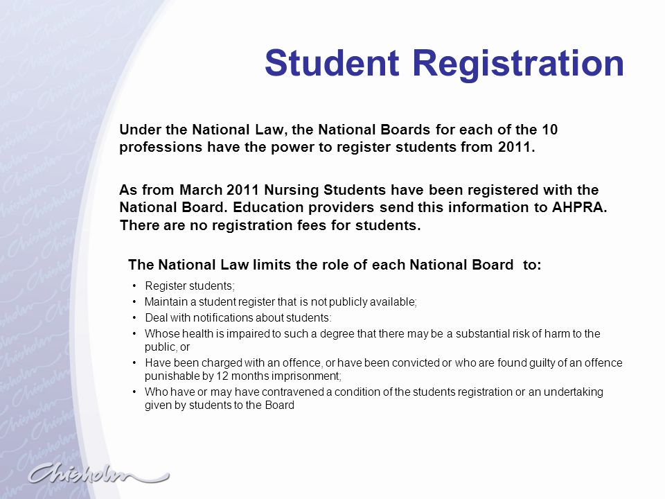 Student Registration Under the National Law, the National Boards for each of the 10 professions have the power to register students from 2011.