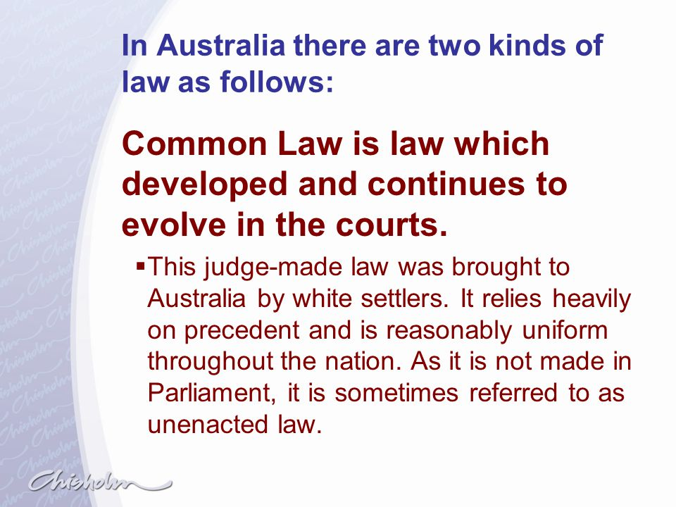 In Australia there are two kinds of law as follows: