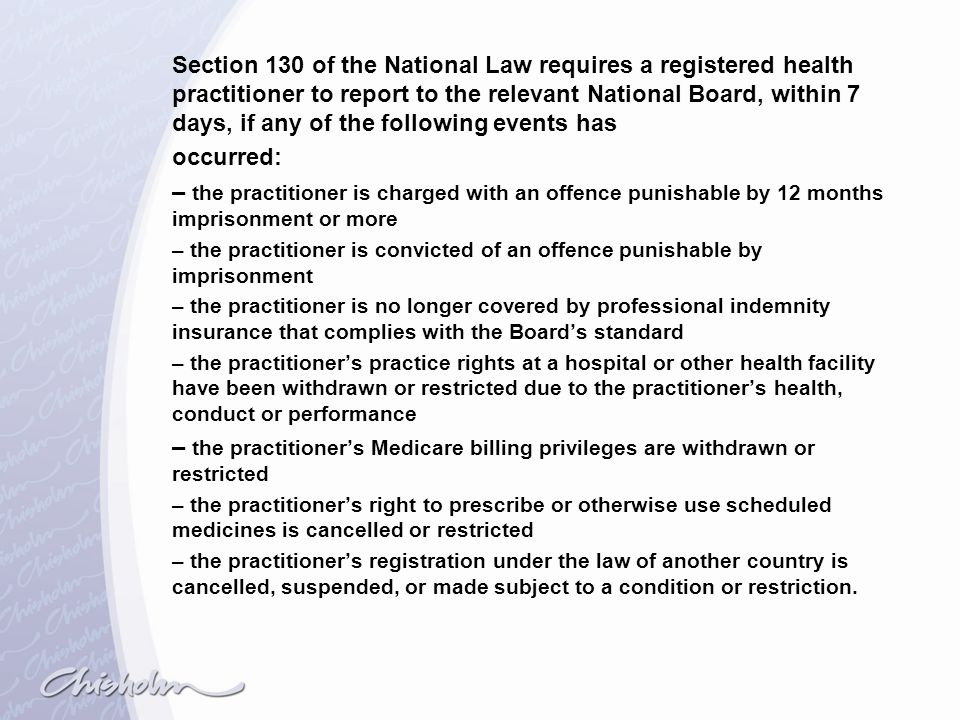 Section 130 of the National Law requires a registered health practitioner to report to the relevant National Board, within 7 days, if any of the following events has
