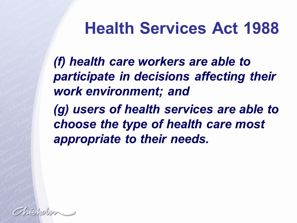 Health Services Act 1988 (f) health care workers are able to participate in decisions affecting their work environment; and.