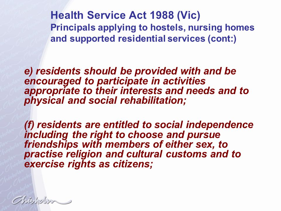 Health Service Act 1988 (Vic) Principals applying to hostels, nursing homes and supported residential services (cont:)