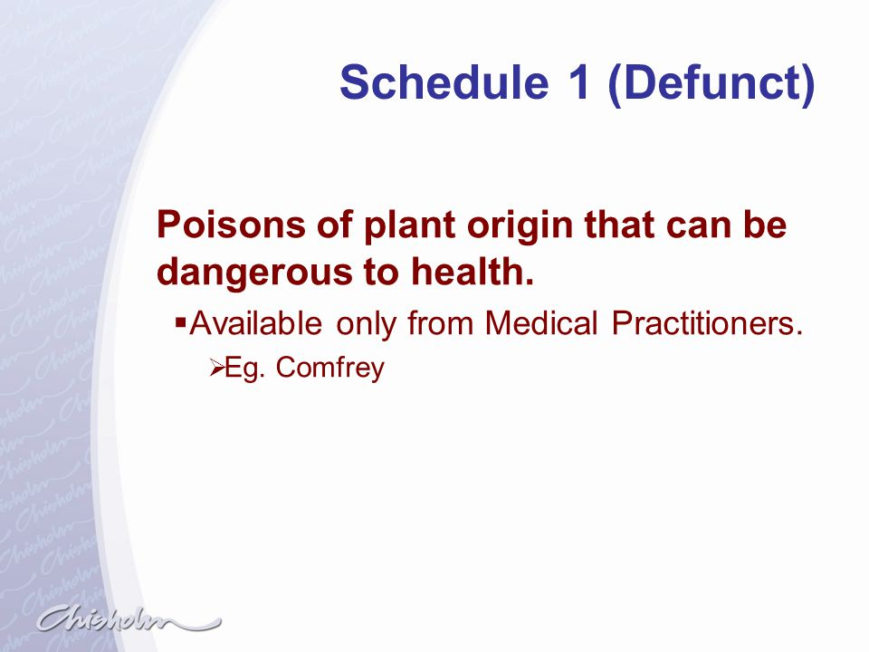 Schedule 1 (Defunct) Poisons of plant origin that can be dangerous to health. Available only from Medical Practitioners.