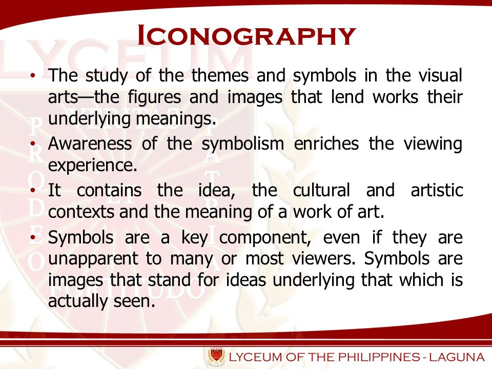 Iconography The study of the themes and symbols in the visual arts—the figures and images that lend works their underlying meanings.