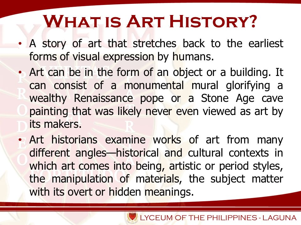What is Art History A story of art that stretches back to the earliest forms of visual expression by humans.