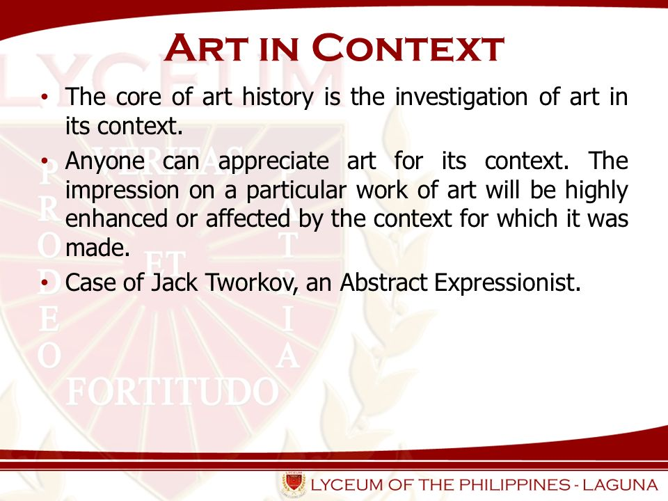 Art in Context The core of art history is the investigation of art in its context.
