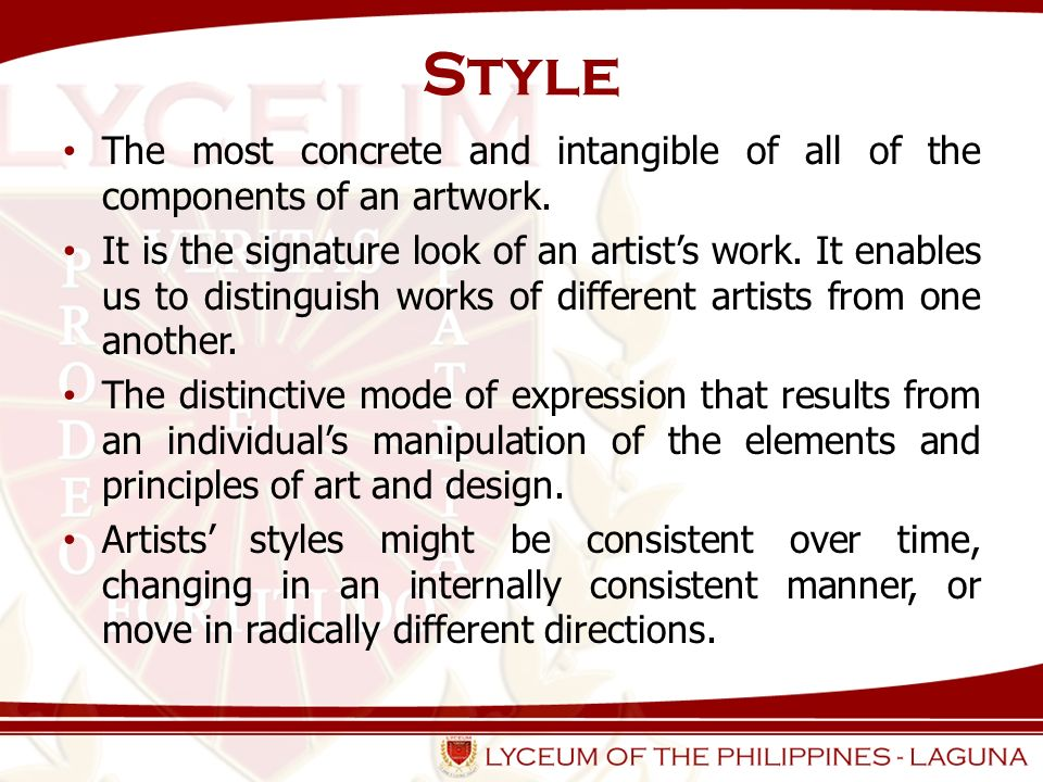 Style The most concrete and intangible of all of the components of an artwork.