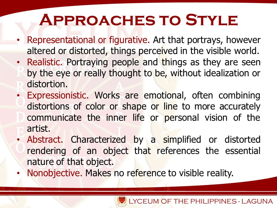 Approaches to Style Representational or figurative. Art that portrays, however altered or distorted, things perceived in the visible world.
