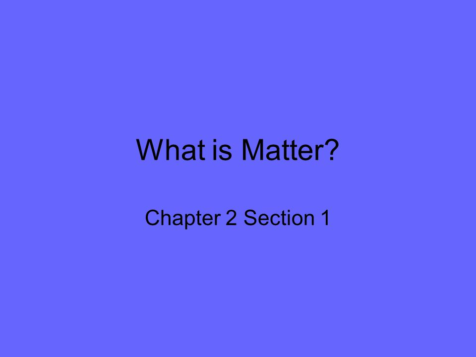 What is Matter Chapter 2 Section 1