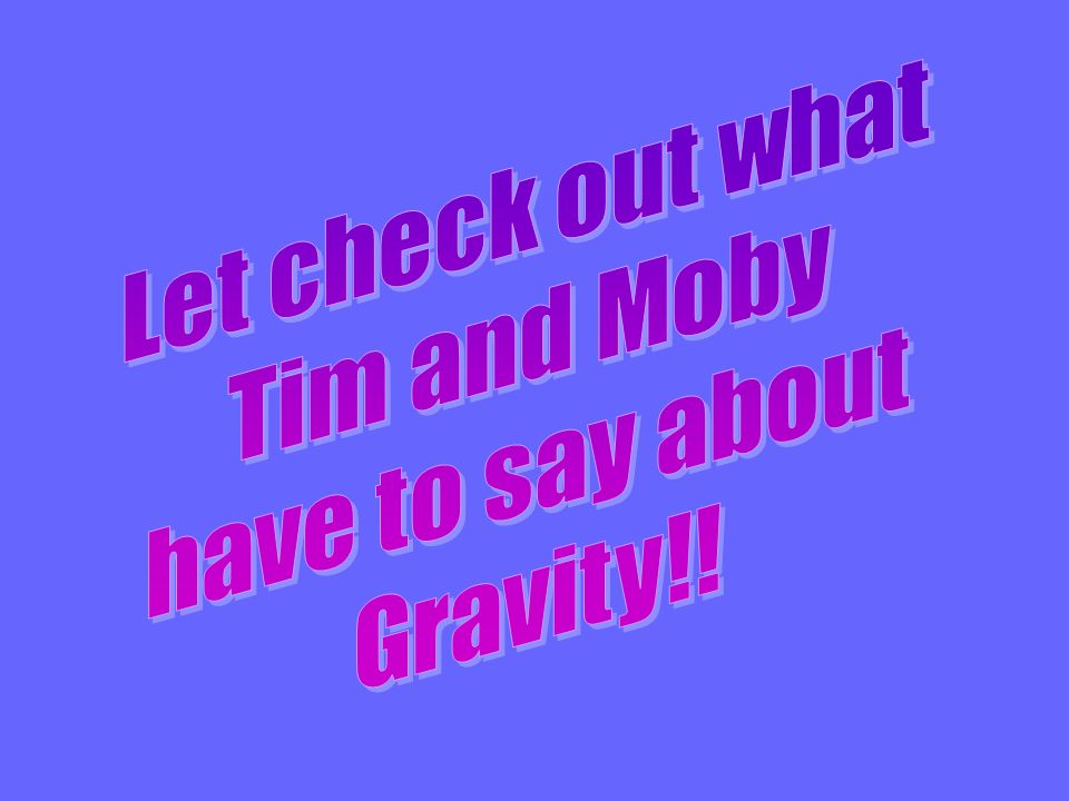 Let check out what Tim and Moby have to say about Gravity!!
