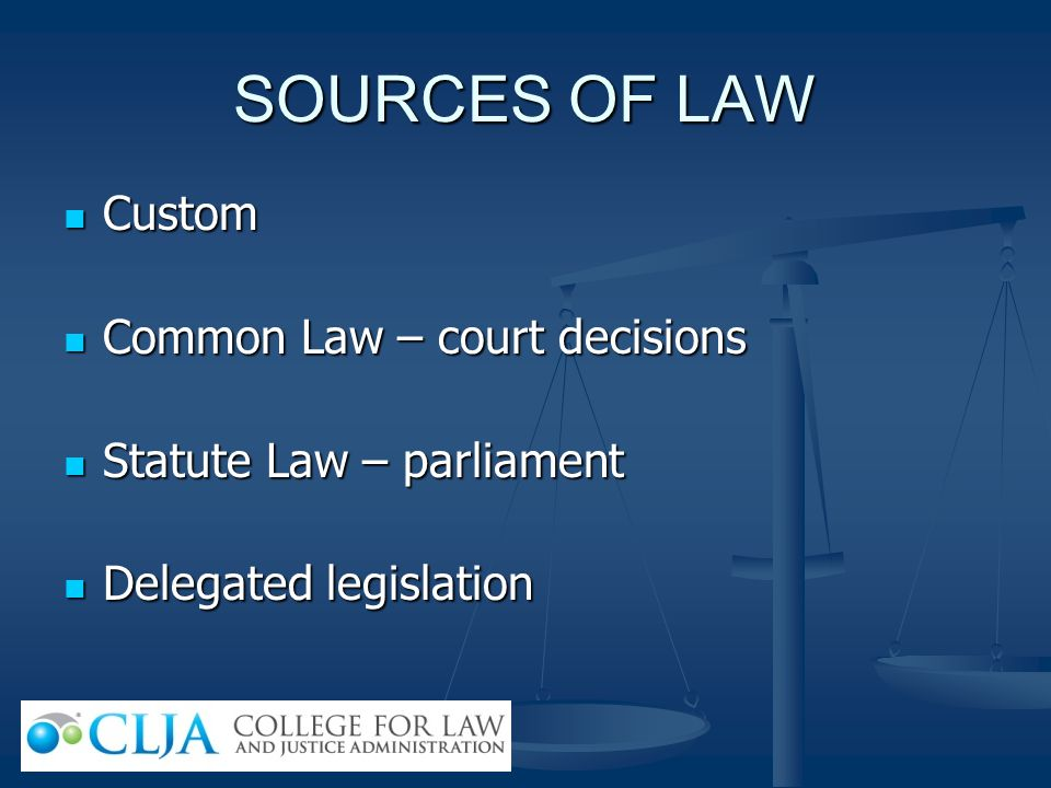 SOURCES OF LAW Custom Common Law – court decisions
