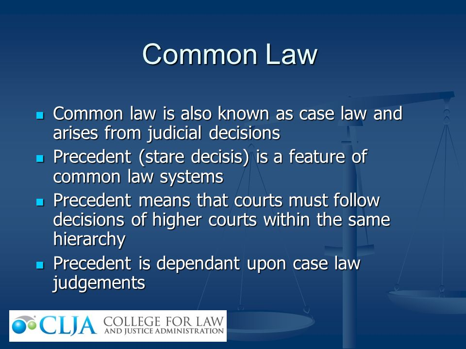 Common Law Common law is also known as case law and arises from judicial decisions. Precedent (stare decisis) is a feature of common law systems.