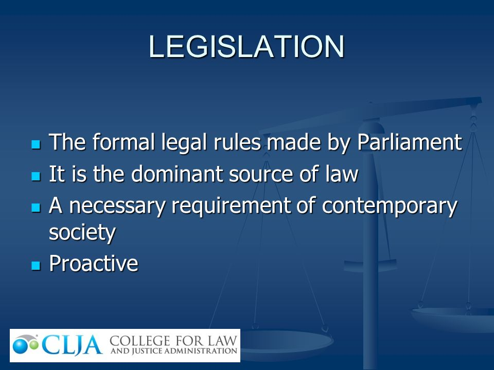 LEGISLATION The formal legal rules made by Parliament