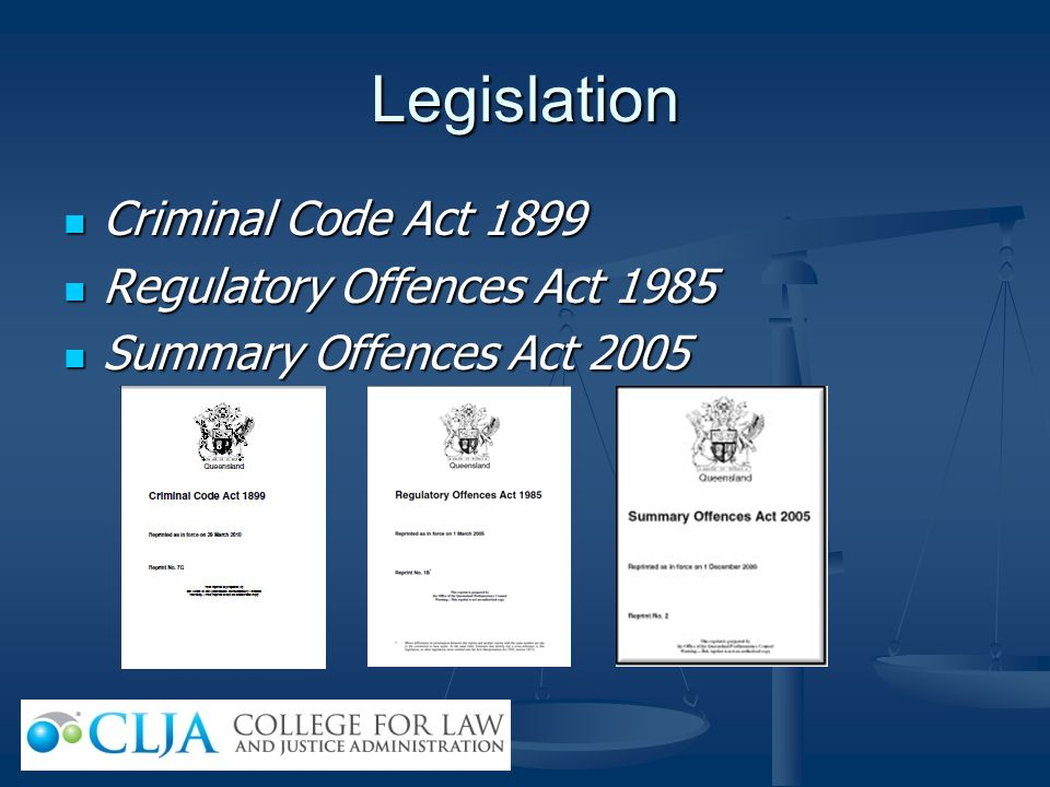 Legislation Criminal Code Act 1899 Regulatory Offences Act 1985