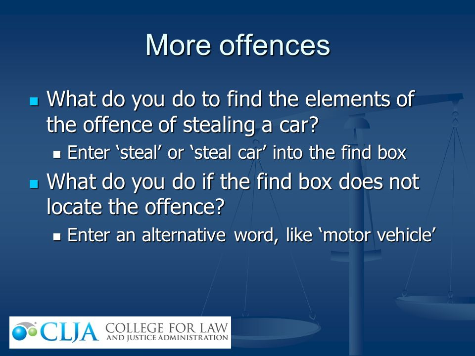 More offences What do you do to find the elements of the offence of stealing a car Enter 'steal' or 'steal car' into the find box.