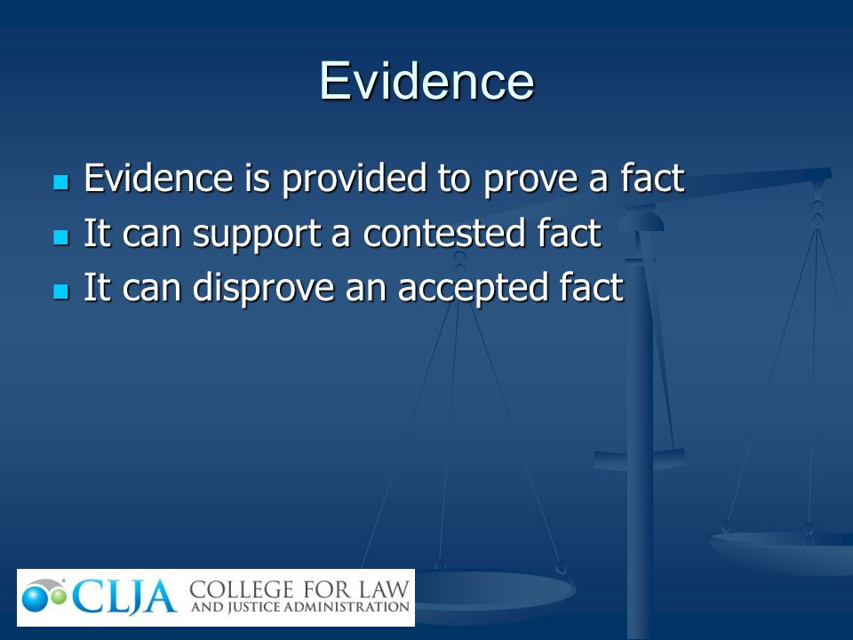 Evidence Evidence is provided to prove a fact