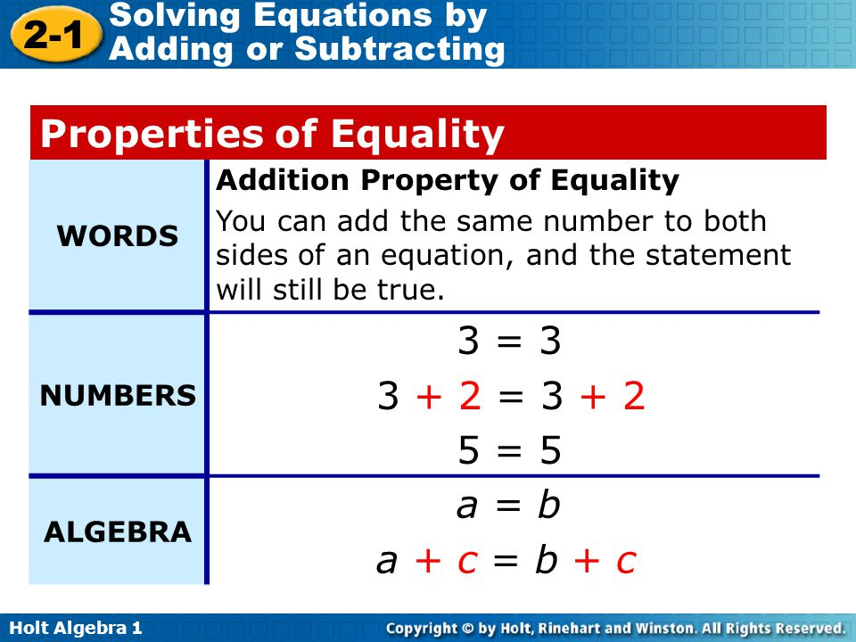 Properties of Equality 3 = 3 3 + 2 = 3 + 2 5 = 5 a = b a + c = b + c