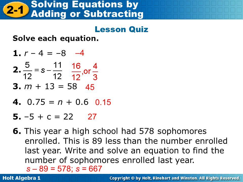 Lesson Quiz 1. r – 4 = –8 2. –4 3. m + 13 = 58 4. 0.75 = n + 0.6