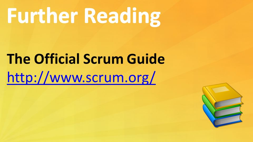 Further Reading The Official Scrum Guide http://www.scrum.org/