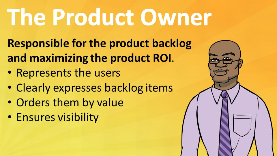 The Product Owner Responsible for the product backlog
