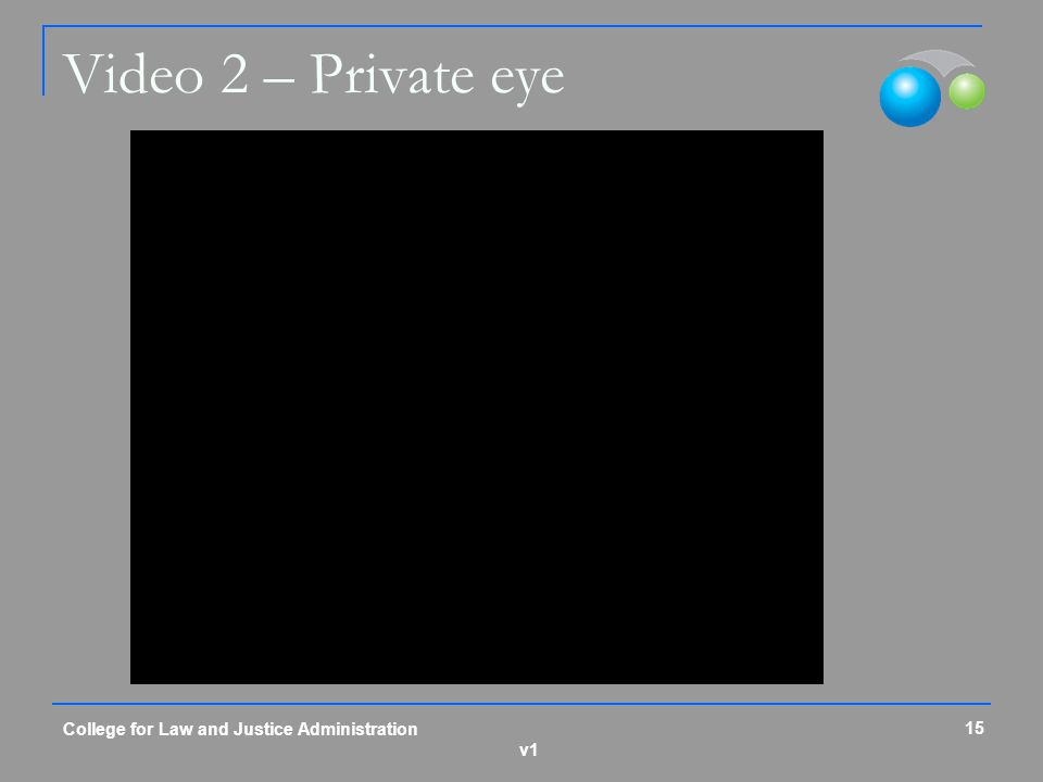 Video 2 – Private eye College for Law and Justice Administration