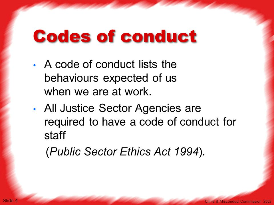 Codes of conduct A code of conduct lists the behaviours expected of us when we are at work.
