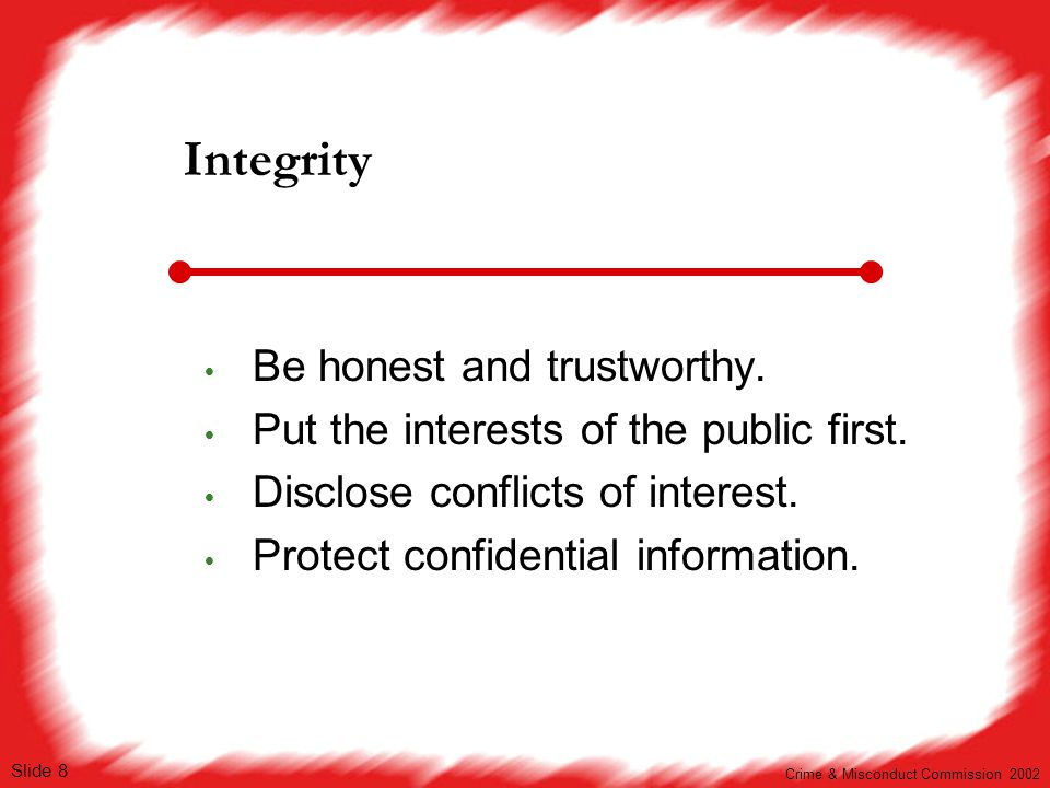 Integrity Be honest and trustworthy.