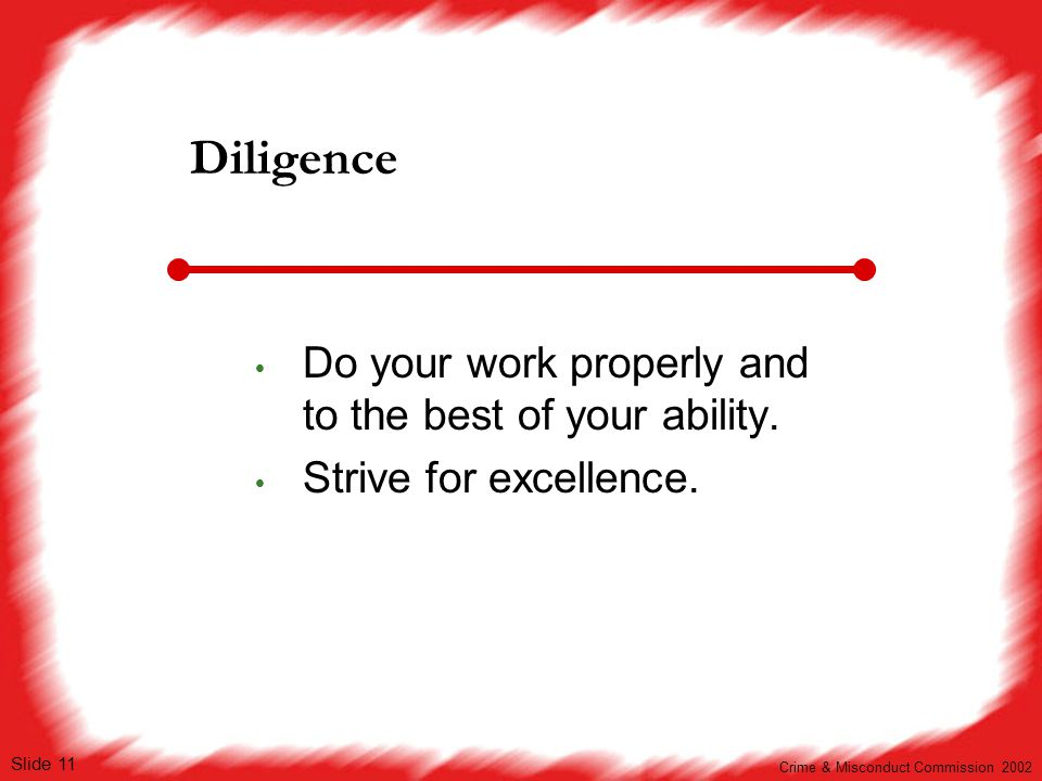 Diligence Do your work properly and to the best of your ability.