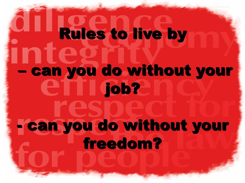 Rules to live by – can you do without your job