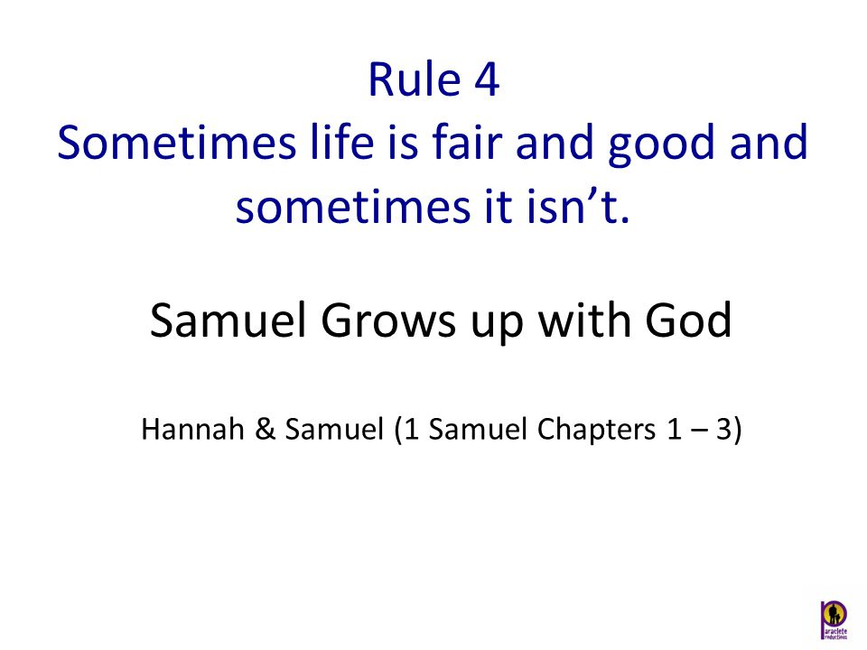 Rule 4 Sometimes life is fair and good and sometimes it isn't.