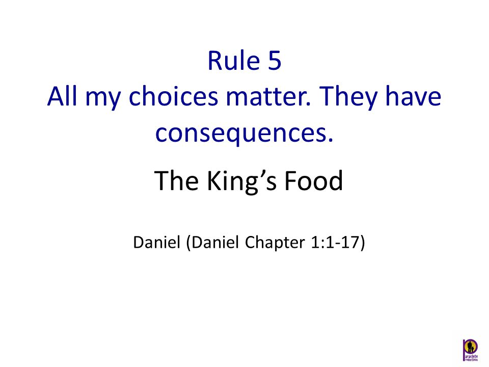 Rule 5 All my choices matter. They have consequences.