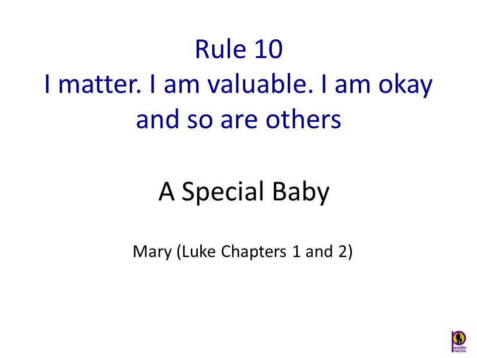 Rule 10 I matter. I am valuable. I am okay and so are others