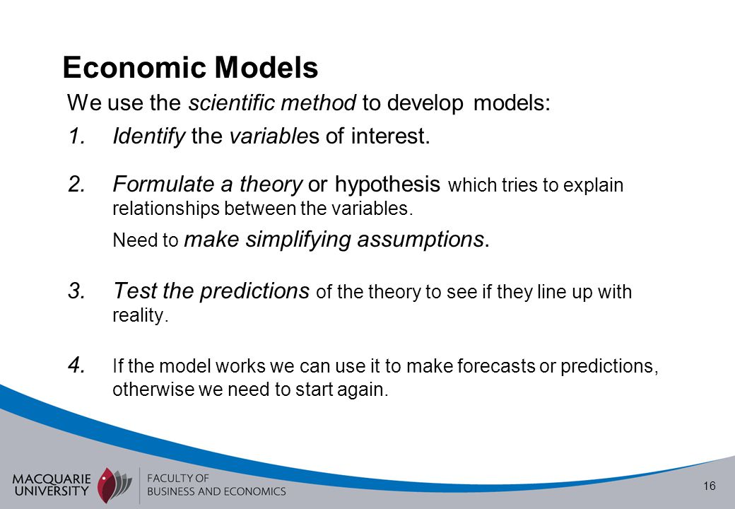 Economic Models We use the scientific method to develop models: