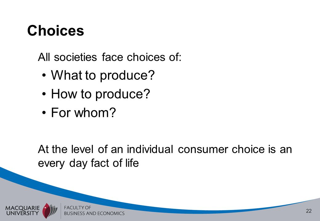 Choices What to produce How to produce For whom