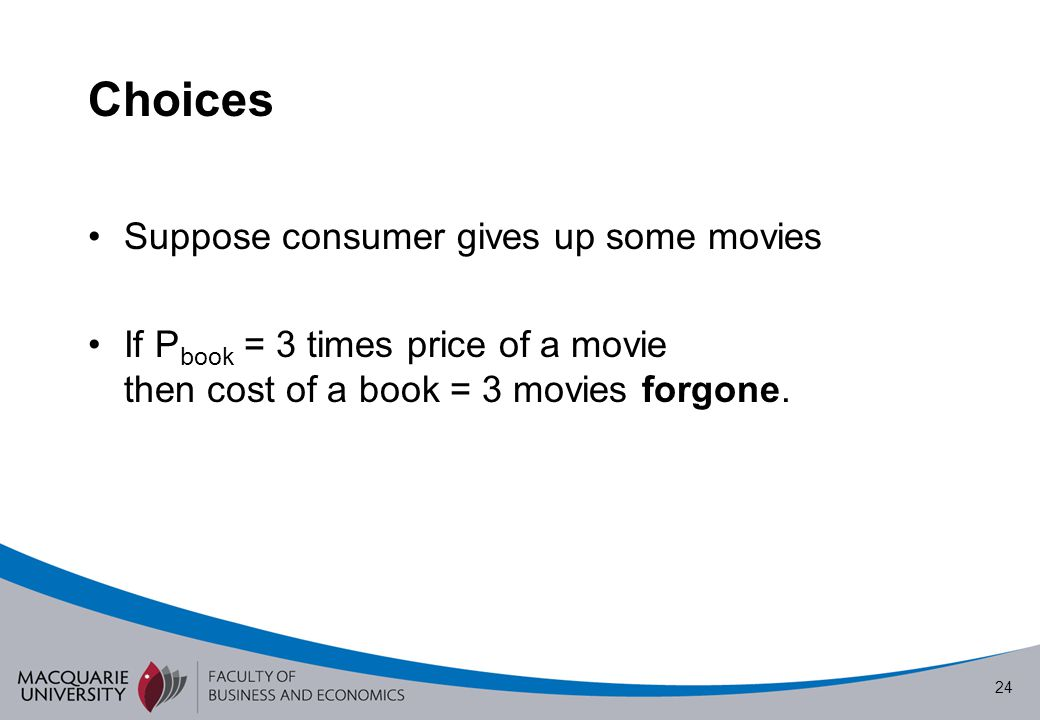 Choices Suppose consumer gives up some movies
