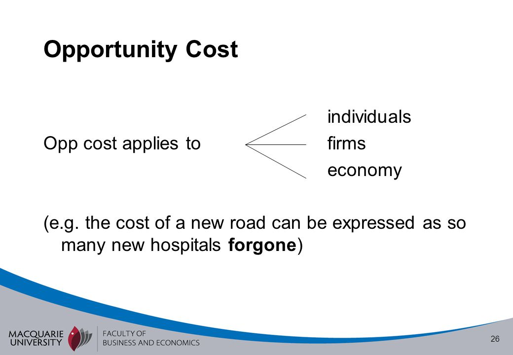 Opportunity Cost individuals Opp cost applies to firms economy (e.g.